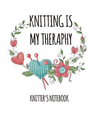 Knitting is my theraphy knitter's notebook by Maggie Clementine