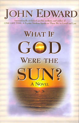 What If God Were the Sun? by John Edward image