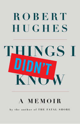 Things I Didn't Know by Robert Hughes image