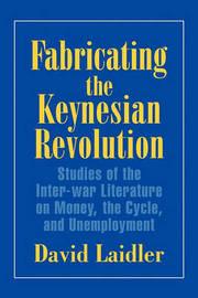 Fabricating the Keynesian Revolution by David Laidler