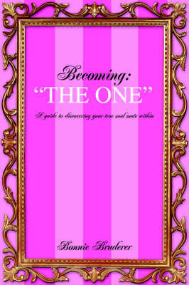 "Becoming: ""The One"" a Guide to Discovering Your True Soul Mate Within by Bonnie Bruderer"