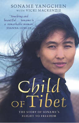 Child of Tibet: The Story of Soname's Flight to Freedom by Soname Yangchen