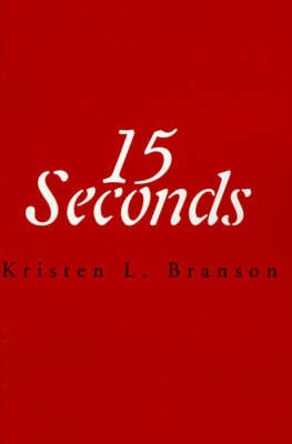 15 Seconds by Kristen L. Branson