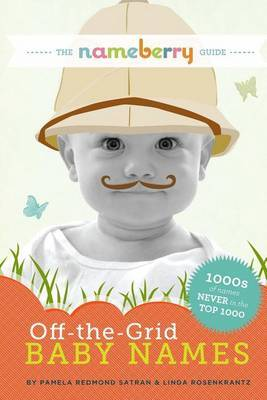 The Nameberry Guide to Off-the-Grid Baby Names by Pamela Redmond Satran