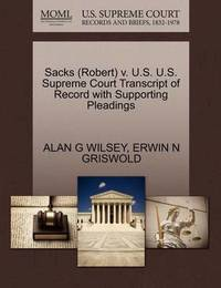 Sacks (Robert) V. U.S. U.S. Supreme Court Transcript of Record with Supporting Pleadings by Alan G Wilsey