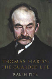 Thomas Hardy: The Guarded Life by Ralph Pite image
