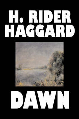 Dawn by H. Rider Haggard, Fiction, Fantasy, Historical, Fairy Tales, Folk Tales, Legends & Mythology by H.Rider Haggard