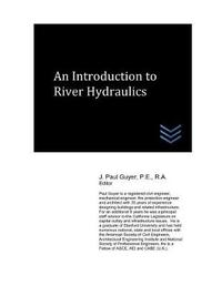 An Introduction to River Hydraulics by J Paul Guyer