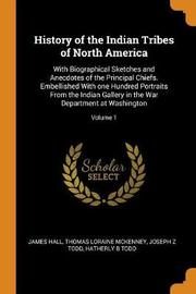 History of the Indian Tribes of North America by James Hall