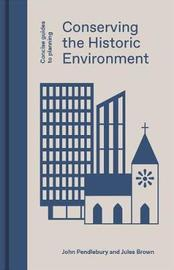 Conserving the Historic Environment by John Pendlebury