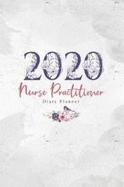 2020 Nurse Practitioner Diary Planner by Elizabeth Riley