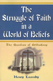The Struggle of Faith in a World of Beliefs: The Question of Orthodoxy by Henry F Lazenby, Ph.D. image
