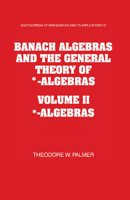 Banach Algebras and the General Theory of *-Algebras 2 Part Paperback Set: Volume 2, *-Algebras by Theodore W. Palmer