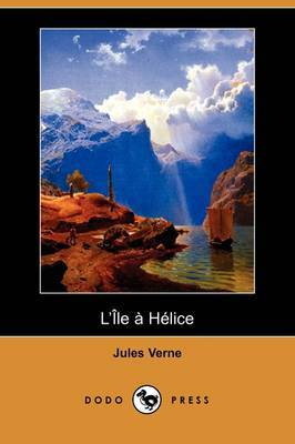 L'Ile a Helice (Dodo Press) by Jules Verne