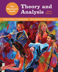 The Musician's Guide to Theory and Analysis 3E by Jane Piper Clendinning