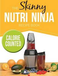 The Skinny Nutri Ninja Recipe Book by Cooknation