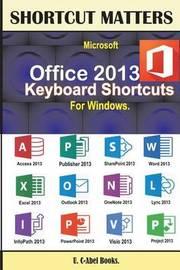 Microsoft Office 2013 Keyboard Shortcuts for Windows by U C-Abel Books