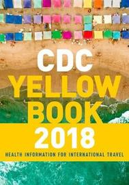 CDC Yellow Book 2018: Health Information for International Travel by Centers for Disease Control and Prevention (CDC)