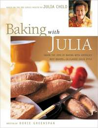 Baking with Julia: Sift, Knead, Flute, Flour, and Savor by Julia Child