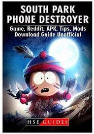 South Park Phone Destroyer Game, Reddit, Apk, Tips, Mods, Download Guide Unofficial by Hse Guides