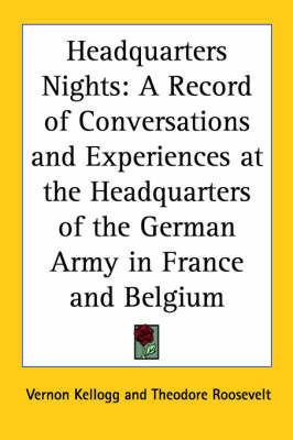 Headquarters Nights: A Record of Conversations and Experiences at the Headquarters of the German Army in France and Belgium by Vernon Kellogg image