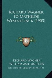 Richard Wagner to Mathilde Wesendonck (1905) by Richard Wagner