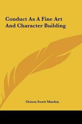 Conduct as a Fine Art and Character Building by Orison Swett Marden image