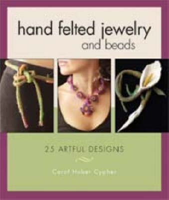 Hand Felted Jewelry and Beads by Carol Huber Cypher