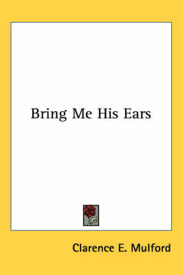 Bring Me His Ears by Clarence E Mulford