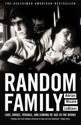 Random Family: Love, Drugs, Trouble and Coming of Age in the Bronx by Adrian Nicole LeBlanc