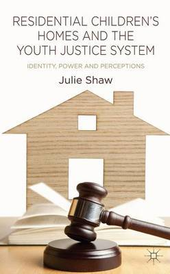 Residential Children's Homes and the Youth Justice System by Julie Shaw