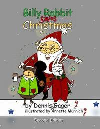 Billy Rabbit Saves Christmas by Dennis Gager