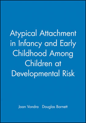 Atypical Attachment in Infancy and Early Childhood Among Children at Developmental Risk by Joan Vondra