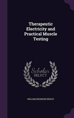 Therapeutic Electricity and Practical Muscle Testing by William Snowdon Hedley