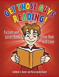 Get Those Guys Reading! by Kathleen A Baxter