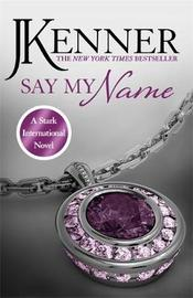 Say My Name: Stark International 1 by J Kenner