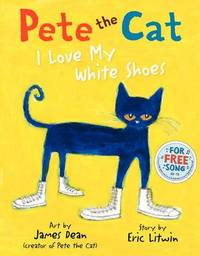 Pete the Cat: I Love My White Shoes by Eric Litwin image