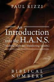 An Introduction Into the H.A.N.S. (Hebrew Alph-Bet Numbering System) by Paul Rizzi