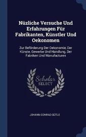 N�zliche Versuche Und Erfahrungen F�r Fabrikanten, K�nstler Und Oekonomen by Johann Conrad Gutle image