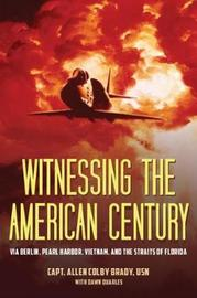 Witnessing the American Century by Alleen Colby Brady