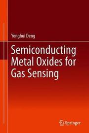 Semiconducting Metal Oxides for Gas Sensing by Yonghui Deng