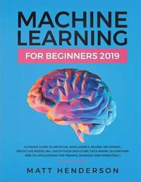 Machine Learning for Beginners 2019 by Matt Henderson
