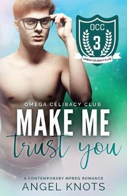 Make Me Trust You by Angel Knots