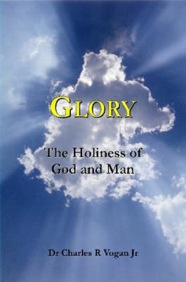 Glory: The Holiness of God and Man by Dr Charles Vogan image