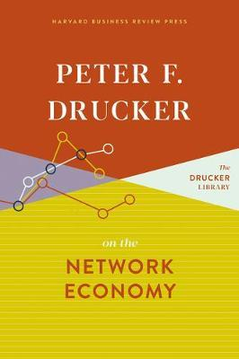 Peter F. Drucker on the Network Economy by Peter F Drucker