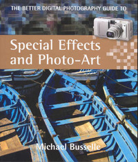 Better Digital Photography Guide to Special Effects and Photo-Art by Busselle Michael image