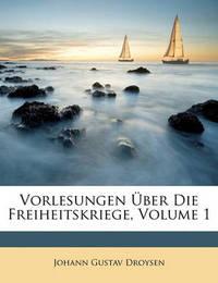 Vorlesungen Ber Die Freiheitskriege, Volume 1 by Johann Gustav Droysen