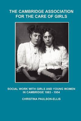 The Cambridge Association for the Care of Girls by Christina Paulson-Ellis