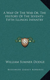 A Waif of the War Or, the History of the Seventy-Fifth Illinois Infantry by William Sumner Dodge image