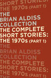 The Complete Short Stories: The 1970s (Part 1) by Brian Aldiss